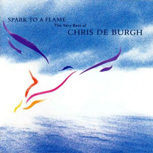 Spark to a Flame: The Very Best of Chris de Burgh Album
