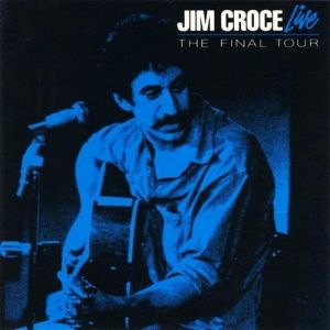 Jim Croce Live: The Final Tour Album