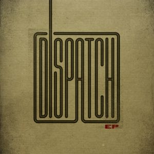 Dispatch EP Album