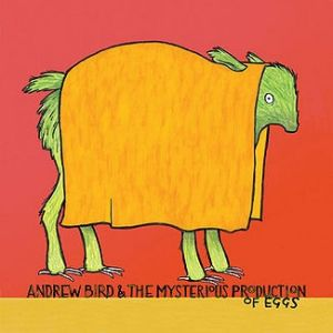 Andrew Bird & the Mysterious Production of Eggs Album