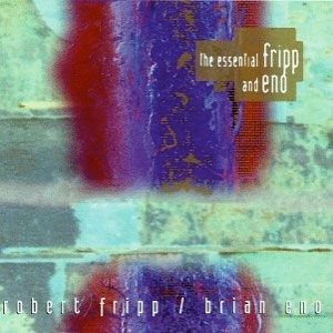 The Essential Fripp and Eno Album