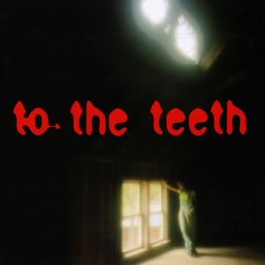 To the Teeth Album