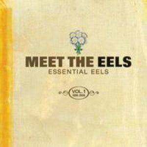 Meet The Eels: Essential Eels, Vol. 1 (1996–2006) Album