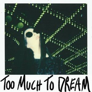 Too Much to Dream Album